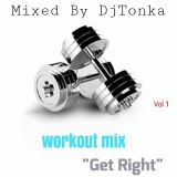 "WORKOUT MIX ""GET RIGHT"" BY DJTONKA VOL 1"