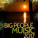 BIG PEOPLE MUSIC 2017 MIXED BY MIKEY FLEXX