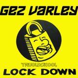 """Gez Varley @ TRUOLDSKOOL """"Lock Down"""""""