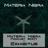 Materia Nigra Podcast #007 - Exhibitus