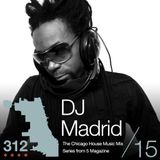The 312: The Chicago House Music Podcast Vol 15 presents DJ Madrid