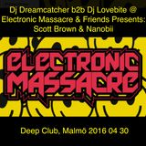 Dj Dreamcatcher b2b Dj Lovebite @ Electronic Massacre & Friends Presents: Scott Brown & Nanobii