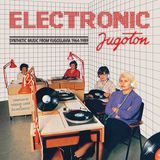 Electronic Jugoton: Synthetic Music From Yugoslavia 1964-1989, pt. 1