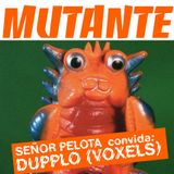 Mutante #23 with Señor Pelota +  Dupplo (Voxels)