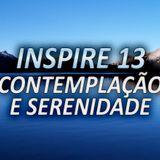 INSPIRE 13 - CONTEMPLAÇÃO E SERENIDADE