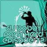 Dj Bobby - Party Hard Ep.72