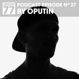 UNION 77 PODCAST EPISODE No. 37 BY OPUTIN