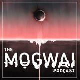 The Mogwai Podcast - Episode Three