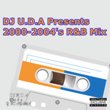 DJ U.D.A Presents 2000-2004's R&B Mix