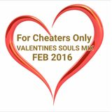 For Cheaters Only VALENTINES SPECIAL(souls mix)FEB 2016
