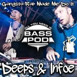 BASS Pod - Deeps and Infoe - Gangsta Rap Made Me Do It