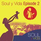 Soul y Vida: Episode 2