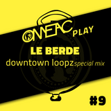 OMEACplay #09 - Le Berde - Downtown Loopz: Special Mix