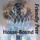 Friendly Pete - House Bound mix - January 2014