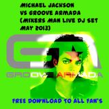Michael Jackson Vs Groove Armada (Mixer Mans LiveDJ Set May 2013)