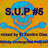 S.U.P #5 Strictly Underground Podcast by El Xandro Diaz