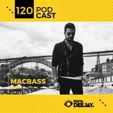 100% DJ - PODCAST - #120 - MACBASS