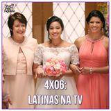 4x06: Latinas na TV