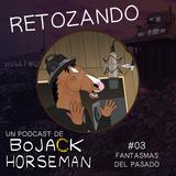 Retozando #003 El podcast de BoJack Horseman en español - Capitulo 3: Fantasmas del pasado