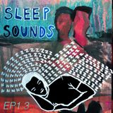 Sleep Sounds EP1.3