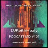DJKeithHealy Podcast Mix #107