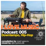 Podcast — I Love Music: 005 Downtempo, Hip-Hop [2013]