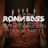 RONY BASS LIVE@MANDARIN CAFE - FERI BDAY PARTY