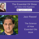 The Essential Oil Show: The Science of Essential Oils Debra Sofia Magdalene interviews  Jazz Rasool