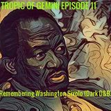 TROPIC OF GEMINI EPISODE 11 - Remembering  Washington Sixolo