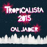 Cal Jader's Tropicalista: Best of 2015 mix - Part 1