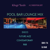 GM K-TA & DJ BAO - Kluge *faule #2  -  POOL BAR LOUNGE - NEO DISCO