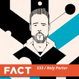 FACT mix 533 - Roly Porter (Jan '16)