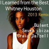 I Learned from the Best -_Whitney Houston_Bülent _Seven ibiza_Craig Dalzell_ 2013  Remix_Freedownloa