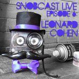 SnobcastLive S1E6: Leonard Cohen