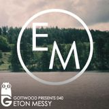 Gottwood Presents 040 - Eton Messy