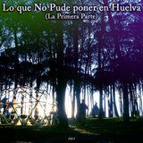 elpirri - Lo que No Pude poner en Huelva (La Primera Parte)