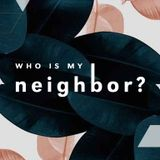 Who Is My Neighbour?