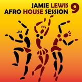 Jamie Lewis Afro House Session 9