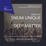 Sneak Unique & Deep Matter - Winter 2013/2014