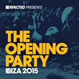 Defected Records - Defected presents The Opening Party Ibiza 2015 Mix 1 (Original Mix)