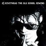 Dj RIVITHEAD - THE OLD SCHOOL REWIND March 2018