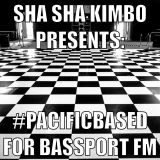 SHA SHA KIMBO #PACIFICBASED FOR BASSPORT FM 8/08/14