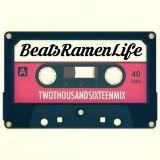 Beats Ramen Life: TWOTHOUSANDSIXTEENMIX