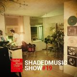 Shaded Music Show #19
