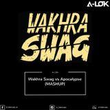 A-LOK - Wakhra Swag vs Apocalypse (Mashup)