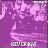 ONCEAWEEK 72 by KEV LA KAT (LOVE OUR RECORDS)