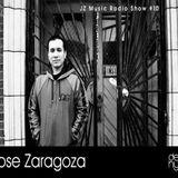 Jose Zaragoza - JZ Music Radio Show #10