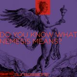 DO YOU KNOW WHAT  NEMESIS MEANS?