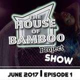 HOUSE OF BAMBOO PROJECT SHOW | EPISODE 1 (June 2017)