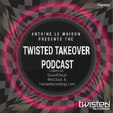 Antoine Le Maison Presents The February  Twisted Takeover Podcast (TWP002)
